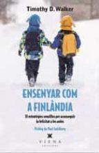 ensenyar com a finlandia: 33 estrategies senzilles per aconseguir mes felicitat a les aules-timothy d. walke-9788483309711