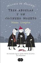 tres abuelas y un cocinero muerto (trilogia de helsinki 1) minna lindgren 9788483657911