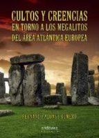 cultos y creencias en torno a los megalitos del area atlantica eu ropea-fernando alonso romero-9788484086611