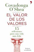 el valor de los valores: 15 reflexiones para una vida mas feliz-covadonga o shea-9788484609711