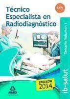 TECNICO ESPECIALISTA EN RADIODIAGNOSTICO DEL SERVICIO DE SALUD DE LAS ILLES BALEARS: TEMARIO VOLUMEN 1