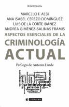 aspectos esenciales de la criminologia actual andrea; de la corte ibáñez, luis; cerezo domínguez, ana isabel; aebi, marcelo f. giménez salinas framis 9788491164111