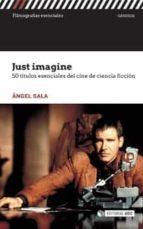 just imagine. 50 títulos esenciales del cine de ciencia ficción-ángel sala-9788491168911
