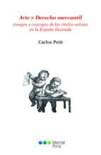 arte y derecho mercantil: imagen y concepto de los titulos - valores en la españa ilustrada-carlos petit-9788491232711