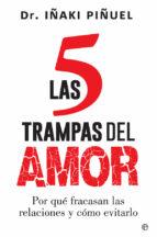 las 5 trampas del amor: por que fracasan las relaciones y como evitarlo-iñaki piñuel-9788491640011