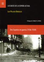 dos españas en guerra (1936-1939)-luis palacios bañuelos-9788492754311