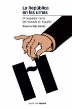 la republica en las urnas: el despertar de la demo-roberto villa garcia-9788492820511
