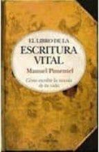 el libro de la escritura vital: como escribir la novela de tu vid a manuel pimentel siles 9788492924011