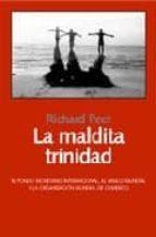 la maldita trinidad: el fondo monetario internacional, el banco m undial y la organizacion mundial del comercio-richard peet-9788493369811