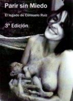 parir sin miedo: el legado de consuelo ruiz velez-frias (3ª ed)-consuelo ruiz velez-frias-9788493957711