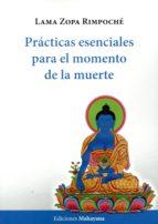 practicas esenciales para el momento de la muerte lama zopa rimpoche 9788494020711