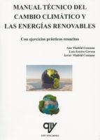 manual tecnico del cambio climatico y las energias renovables ana madrid cenzano luis esteire gereca 9788494345111