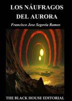 los náufragos del aurora-francisco jose segovia ramos-9788494403811