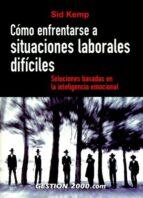 como enfrentarse a situaciones laborales dificiles: soluciones ba sadas en la inteligencia emocional-sid kemp-9788496426511