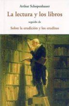 la lectura y los libros; seguido de sobbre la erudicion y los eru ditos arthur schopenhauer 9788497168311