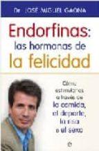 endorfinas: las hormonas de la felicidad: como estimularlas a traves de la comida, el deporte, la risa o el sexo-jose miguel gaona-9788497345811