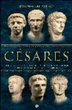 cesares: julio cesar, augusto, tiberio, caligula, claudio y neron : la primera dinastia de la roma imperial-jose manuel roldan-9788497347211