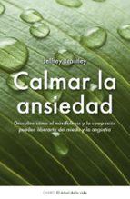 calmar la ansiedad: descubre como el mindfulness puede liberarte del miedo y de la angustia jeffrey brantley 9788497544511