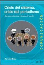 crisis del sistema, crisis del periodismo: contexto esctructural y deseos de cambio-ramon reig-9788497849111