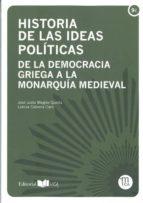 historia de las ideas politicas: de la democracia griega a la monarquia medieval jose justo megias quiros 9788498284911