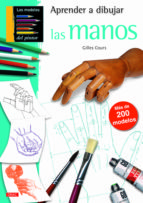 aprender a dibujar las manos: mas de 200 modelos gilles cours 9788498742411