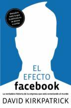 el efecto facebook: la verdadera historia de la empresa que esta conectando el mundo david kirkpatrick 9788498750911