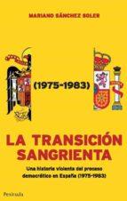 la transicion sangrienta: una historia violenta del proceso democ ratico en españa (1975 1983) mariano sanchez soler 9788499420011