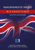 imaginemos el inglés. bilingüismo-aicle en el aula infantil (ebook)-francisco garcia jimenez-mª angela ruiz de adana garrido-9788499488011