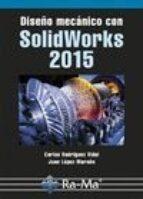 diseño mecánico con solidworks 2015 carlos rodriguez vidal 9788499645711
