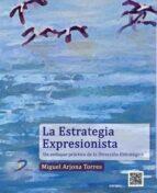 la estrategia expresionista-miguel arjona torres-9788499694511