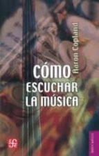 como escuchar la musica (3ª ed.) aaron copland 9789681641511
