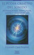 el poder creativo del sonido: afirmaciones para crear, sanar y tr ansformar elizabeth clare prophet 9789681905811