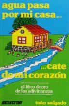 AGUA PASA POR MI CASA...CATE DE MI CORAZON