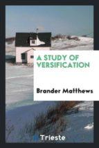 El libro de A study of versification autor BRANDER MATTHEWS TXT!