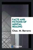 El libro de Facts and fictions of mental healing autor CHAS. M. BARROWS PDF!
