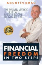 financial freedom in two steps  the proven method to generate passive income from scratch (ebook) agustin grau 9781507167021