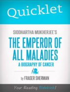 QUICKLET ON SIDDHARTHA MUKHERJEES THE EMPEROR OF ALL MALADIES: A BIOGRAPHY OF CANCER