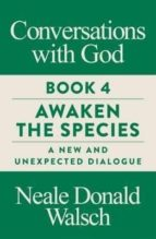 conversations with god  book 4: awaken the species, a new and unexpected dialogue-neale donald walsch-9781786781321