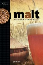 malt: a practical guide from field to brewhouse john mallet 9781938469121