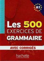 les 500 exercices de grammaire. a1. avec corriges-9782011554321