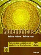 matematicas (2) y cd: enfoque por competencias genericas y discip linares-santiago valiente barderas-9786070501821