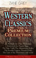 WESTERN CLASSICS PREMIUM COLLECTION - 27 NOVELS IN ONE VOLUME: RIDERS OF THE PURPLE SAGE, THE LAST T