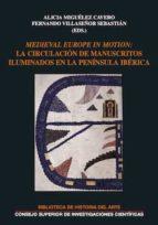 medieval europe in motion: la circulación de manuscritos iluminados en la península ibérica (ebook)-alicia miguelez cavero-fernando villaseñor sebastian-9788400103521