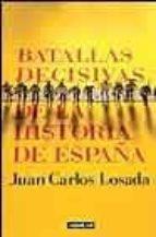 batallas decisivas de la historia de españa-juan carlos losada-9788403094321