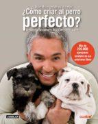 ¿como criar al perro perfecto?-cesar millan-9788403097421