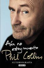 aún no estoy muerto (ebook)-phil collins-9788403516021