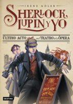 sherlock, lupin y yo 2. ultimo acto en el teatro de la opera irene adler 9788408038221