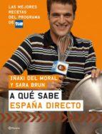 a que sabe españa directo: las mejores recetas del programa de tv e-iñaki del moral-sara brun-9788408074021