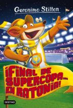 gs 65: ¡final de supercoa en ratonia!-geronimo stilton-9788408165521