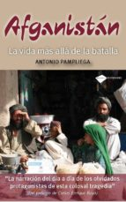 afganistan: la vida mas alla de la batalla antonio pampliega 9788415115021